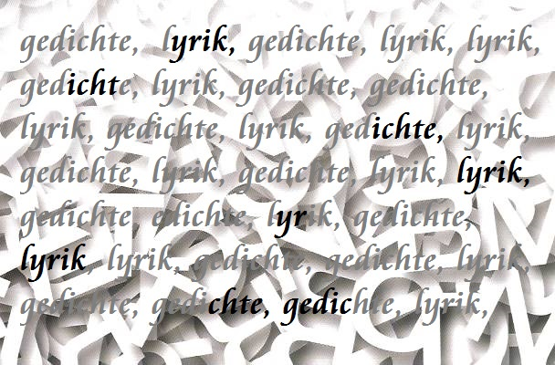 Lyrik, Gedichte, Lyrik, Gedichte …